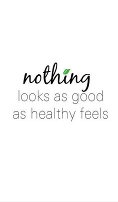 Nothing looks as good as being healthy feels!
