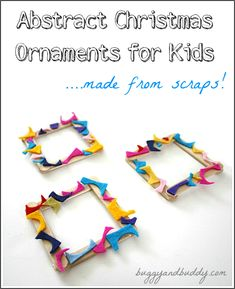 Abstract Christmas Ornaments for Kids Made from Scraps~ Buggy and Buddy
