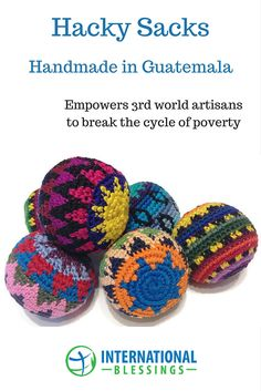 Hacky Sacks - Fun for All!  Empowers 3rd world artisans to create sustainable livelihoods that break the cycle of poverty.