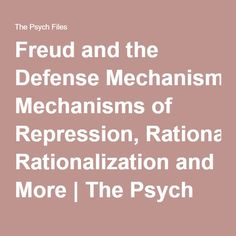 Freud and the Defense Mechanisms of Repression, Rationalization and More | The Psych Files