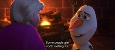 """""""Some people are worth melting for."""" Frozen"""
