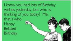 Belated birthday humor - - Belated birthday humor Funny's Verspäteter Geburtstagshumor Funny Belated Birthday Wishes, Funny Happy Birthday Meme, Happy Birthday Quotes, Happy Birthday Images, Birthday Messages, Funny Birthday Cards, Humor Birthday, Birthday Greetings, Late Birthday Wishes