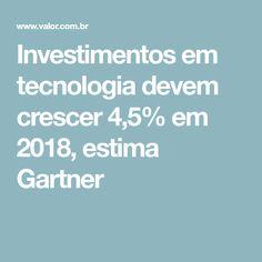 Investimentos em tecnologia devem crescer 4,5% em 2018, estima Gartner Blockchain, Crescendo, Tecnologia