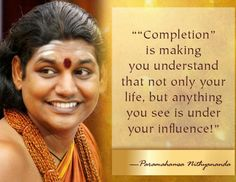 """Completion is making you understand that not only LIFE, but anything you see is under your influence"" ~ Paramahamsa #Nithyananda (nithyananda.tv)"