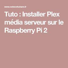 Tuto : Installer Plex média serveur sur le Raspberry Pi 2