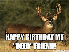 "Happy birthday my ""deer"" friend Happy Birthday Boy, Birthday Wishes Funny, Birthday Blessings, Happy Birthday Quotes, Happy Birthday Images, Birthday Love, Happy Birthday Greetings, Birthday Cards, Birthday Stuff"