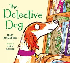 The Detective Dog by Julia Donaldson; by Sara Ogilvie. If you need to find something , like all the missing library books, Nell has the nose for the job. Summer Reading Lists, Kids Reading, Dog Books, Library Books, Library Ideas, Julia Donaldson Books, Rhyming Pictures, Children's Picture Books, Any Book