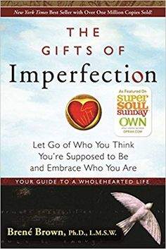 The Gifts of Imperfection: Let Go of Who You Think You're Supposed to Be and Embrace Who You Are: Brené Brown: 9781592858491: Amazon.com: Books
