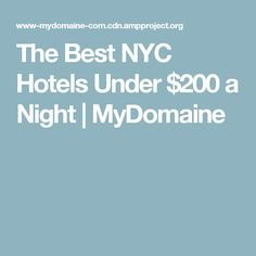 The Best NYC Hotels Under $200 a Night   MyDomaine