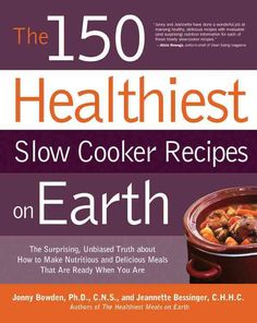 The 150 Healthiest Slow Cooker Recipes on Earth: The Surprising Unbiased Truth About How to Make Nutritious and Delicious Meals that are Ready When You Are, a book by Jonny Bowden, Jeannette Bessinger Healthy Slow Cooker, Slow Cooker Recipes, Crockpot Recipes, Cooking Recipes, Healthy Recipes, Healthy Foods, Crockpot Dishes, Cooking Ideas, Fun Recipes