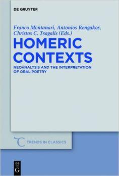 Homeric contexts : neoanalysis and the interpretation of oral poetry / edited by Franco Montanari, Antonios Rengakos and Christos C. Tsagalis - Berlin ; Boston : De Gruyter, cop. 2012