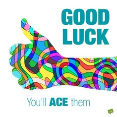 Good luck. You'll ACE them! Exam Wishes, Success Wishes, Good Luck Wishes, Motivation, Education, Cards, Teaching, Map, Training