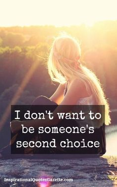 I Don't Want To Be Someone's Second Choice - Inspirational Quotes Gazette Inspirational Quotes About Love, Great Quotes, Me Quotes, Qoutes, Choices Quotes, Change Quotes, Quotes About Love And Relationships, Relationship Quotes, Second Choice Quotes