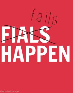 The Truth is Fails Happen - Mad in Crafts