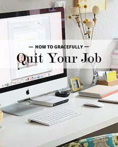 Quit your job with grace.
