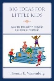 Big Ideas for Little Kids: Teaching Philosophy through Children's Literature by Thomas E. Wartenberg, Next on my list for building up my children! Philosophy For Children, Teaching Philosophy, Primary School Education, Elementary Schools, Montessori Education, Teaching Ethics, Children's Literature, Teaching Literature, Critical Thinking