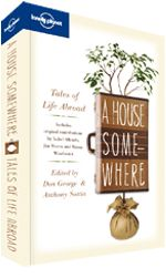 A House Somewhere: Tales of Life Abroad. << We've all dreamt of escaping to a house somewhere. In this collection of stories some of the finest names in contemporary travel writing reveal the perils and pleasures of exchanging the familiar for the foreign.