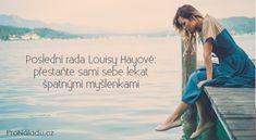 Poslední rada Louisy Hayové: přestaňte sami sebe lekat špatnými myšlenkami | ProNáladu.cz Motto, Mantra, Health, Movies, Movie Posters, Health Care, Films, Film Poster, Cinema