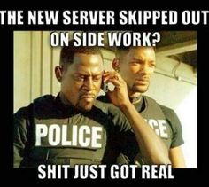 bad boys,the new server skipped out on side work,shit just got real,police,meme Bad Boys Movie, Bad Boys 1995, Bad Boys 3, Martin Lawrence, Will Smith, Murphy Lee, Waitress Problems, Server Humor, Server Problems