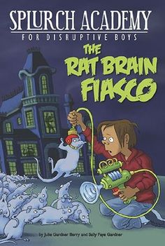 The Rat Brain Fiasco (Splurch Academy for Disruptive Boys #1) by Julie Berry (Goodreads Author), Sally Gardner