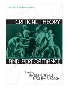 Critical theory and performance / edited by Janelle G. Reinelt and Joseph R. Roach http://encore.fama.us.es/iii/encore/record/C__Rb2537786?lang=spi