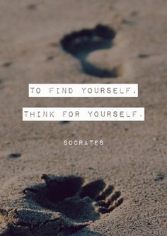 To+find+yourself,+think+for+yourself.+-+Socrates