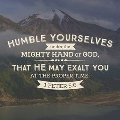 Humble yourself under the mighty hand of God
