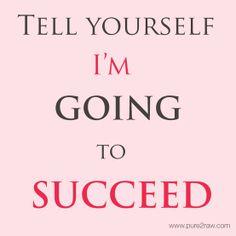 Tell yourself: I'm going to SUCCEED. #entrepreneur #entrepreneurship