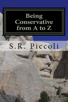 Being Conservative from A to Z: An Anthology and Guide  for Busy Conservative-Minded People by S. R. Piccoli http://www.amazon.com/dp/1497394619/ref=cm_sw_r_pi_dp_wnlPtb1TGY6N4BEV