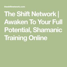 The Shift Network   Awaken To Your Full Potential, Shamanic Training Online