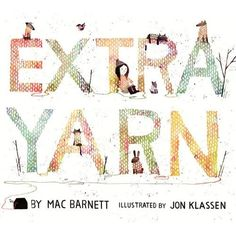 EXTRA YARN by Mac Barnett and Jon Klassen. A MUST! This book has the vibe of a classic fairy tale with a modern twist. And amazing illustrations! Seriously we were all enchanted, especially Ry.