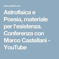 Astrofisica e Poesia, materiale per l'esistenza. Conferenza con Marco Castellani - YouTube