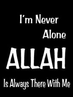 I'm Never Alone ALLAH Is Always There With Me
