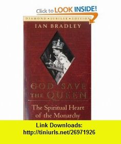 God Save the Queen The Spiritual Heart of the Monarchy (Diamond Jubilee Edition) (9781441193674) Ian Bradley , ISBN-10: 1441193677  , ISBN-13: 978-1441193674 ,  , tutorials , pdf , ebook , torrent , downloads , rapidshare , filesonic , hotfile , megaupload , fileserve