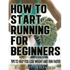 How to Start Running for Beginners - Tips to Help you Lose Weight and Run Faster! (Kindle Edition)  http://www.amazon.com/dp/B009AO4N2S/?tag=hfp09-20  B009AO4N2S