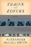 Trains and Lovers - by Alexander McCall Smith. As they travel by rail from Edinburgh to London, four strangers entertain one another with tales of how trains have changed their lives.