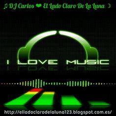I LOVE MUSIC ♫ DJ Carlos ❤ El Lado Claro De La Luna ☽