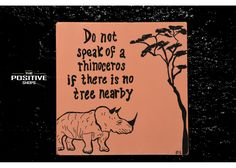 Do not speak of rhinoceros if there is no tree nearby Wooden Signs With Sayings, Don't Speak, Rhinoceros, Nature Quotes, Animal Paintings, Positivity, Hand Painted, Animals, Art