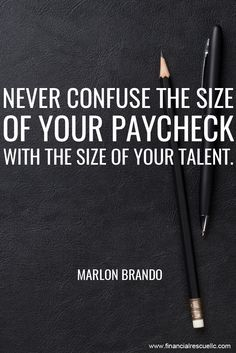 Never confuse the size of your #paycheck‬ with the size of your talent. - Marlon Brando #quote #word #paycheck #finance #money #debt #money #success #motivation #quote #quotes #sayings #word #inspiration #author #tips #finance #Knowledge #rich #wealthy