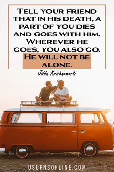 Tell your friend that in his death, a part of you dies and goes with him. Wherever he goes, you also go. He will not be alone. - Jiddu Krishnamurti Lost Quotes, Death Quotes, Funeral Eulogy, Heart Warming Quotes, Jiddu Krishnamurti, Grief Loss, Words Of Comfort, Losing A Loved One, Memories Quotes