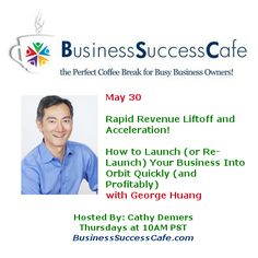[FREE EVENT] How to Launch (or Re-Launch) Your Business Into Orbit Quickly (and Profitably) with George Huang. Register here: http://www.business-success-cafe.com/