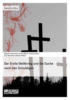 Der Erste Weltkrieg und die Suche nach den Schuldigen. GRIN: http://grin.to/RMebv Amazon: http://grin.to/8lMPX