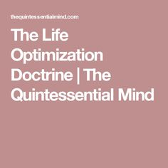The Life Optimization Doctrine | The Quintessential Mind
