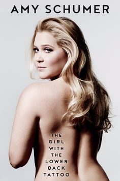 """The Girl With The Lower Back Tattoo"" by Amy Schumer book (2016)."