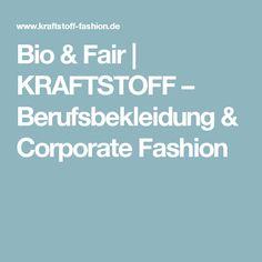 Bio & Fair | KRAFTSTOFF – Berufsbekleidung & Corporate Fashion