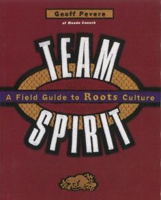 Read Team Spirit: A Field Guide to Roots Culture. Learn more about the history of Roots Canada. #roots #canada