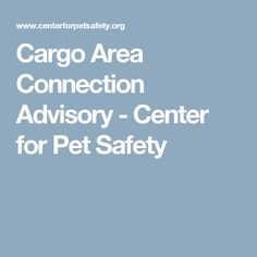 Cargo Area Connection Advisory - Center for Pet Safety