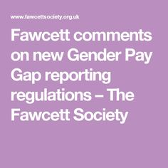 Fawcett comments on new Gender Pay Gap reporting regulations – The Fawcett Society