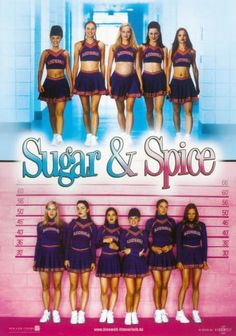 Sugar Spice. When one their own gets pregnant, these cheerleaders team up to help her out financially by robbing a bank.