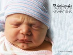 Introducing a new family member isn't easy! Even before you leave the hospital – you have to make these ten decisions for parents of newborns. Here's a great guide on those decisions, and what the options mean.